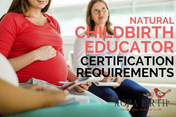 NATURAL CHILDBIRTH EDUCATOR CERTIFICATION REQUIREMENTS