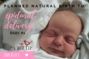 Planned natural birth to epidural delivery - Baby #1