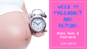 Week 41 Pregnancy and Beyond: Risks, Tests, & Post-term