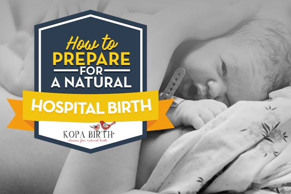 how to prepare for a natural hospital birth