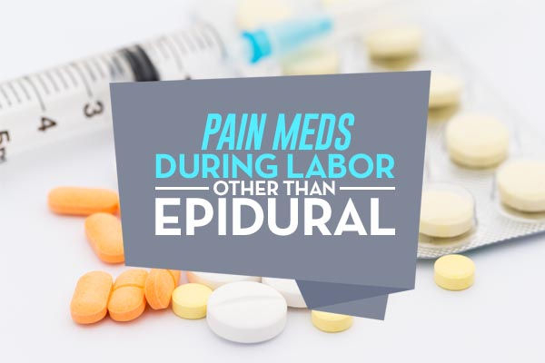 Pain meds during labor other than epidural
