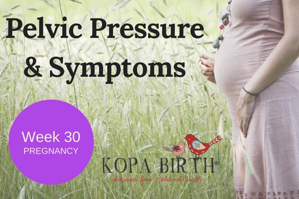 week 30 pregnancy pelvic pressure & symptoms