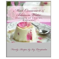 """""""Mint, Cinnamon & Blossom Water"""" Flavours of Cyprus, Kopiaste!: Family Recipes"""