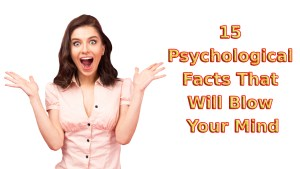Psychological Facts That You Never Knew!