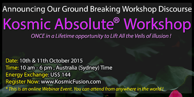 Kosmic Fusion® – Kosmic Absolute® Workshop Webinar - [October 2015] - Kosmic Fusion - Home of Quantum Vortex Energy® October 2015 Join us Worldwide Webinar small