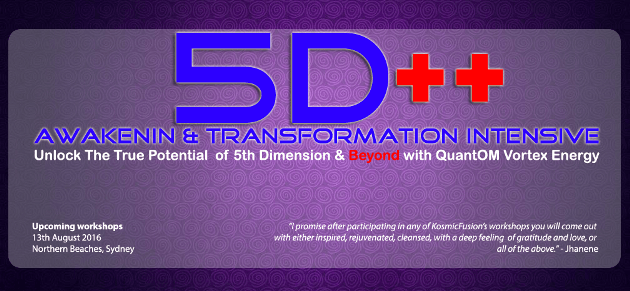 Kosmic Fusion ® – 5D++ AwaKeNiN & TrANsForMaTioN Intensive Workshop in Australia & Dubai – [August 2016] small