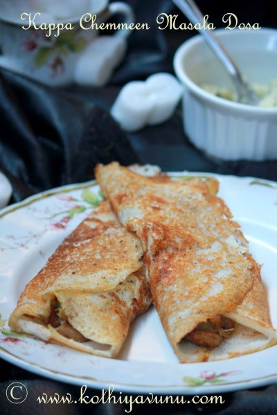 Kappa Konju-Chemmeen Masala Dosa-Kerala Tapioca Shrimp Masala Dosa