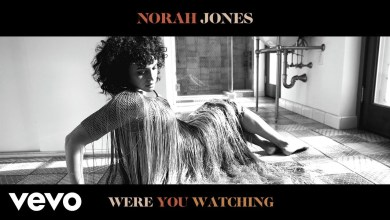 Photo of Norah Jones – Were You Watching? Lyrics