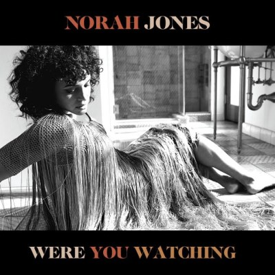 Norah Jones – Were You Watching Lyrics