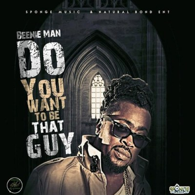 Beenie Man – Do You Want to Be That Guy (Porus Riddim)