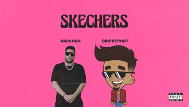 Photo of DripReport Ft Badshah – Skechers Lyrics