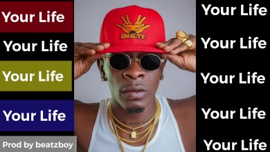 Photo of Shatta Wale – Your Life