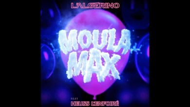 Photo of L'Algérino Ft Heuss l'Enfoiré – Moula Max Lyrics