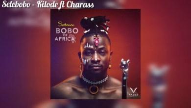 Photo of Selebobo Ft Charass – Kilode Lyrics