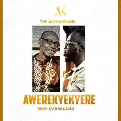 The Akwaboahs – Awerekyekyere (Remix) (Father & Son)