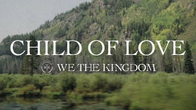 Photo of We The Kingdom – Child Of Love Lyrics