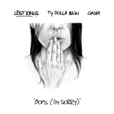 Lost Kings Ft Ty Dolla $ign & GASHI – Oops (I'm Sorry) lyrics