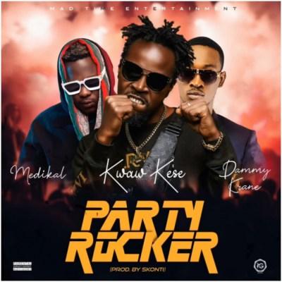 Kwaw Kese – Party Rocker Ft Medikal & Dammy Krane
