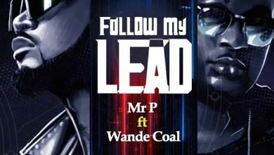 Photo of Mr P Ft Wande Coal – Follow My Lead Lyrics
