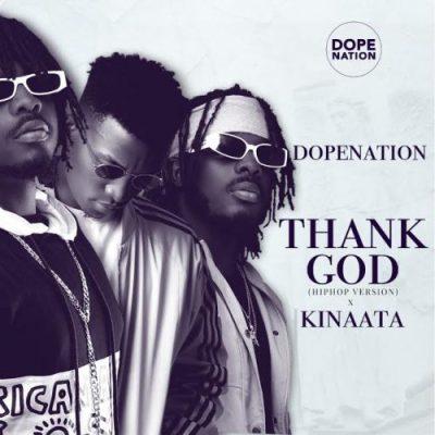 DopeNation – Thank God (Hip Hop Version) Ft Kofi Kinaata