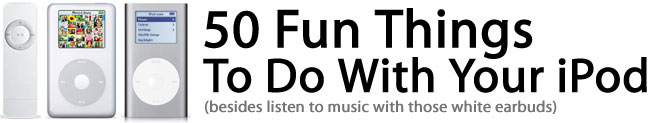 50 Fun Things To Do With Your iPod