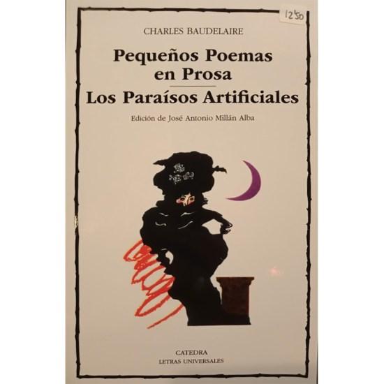 PEQUEÑOS POEMAS EN PROSA: LOS PARAISOS ARTIFICIALES / CHARLES BAUDELAIRE