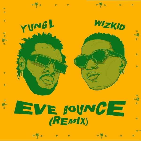Yung L – Eve Bounce (Remix) ft. Wizkid Mp3 Download
