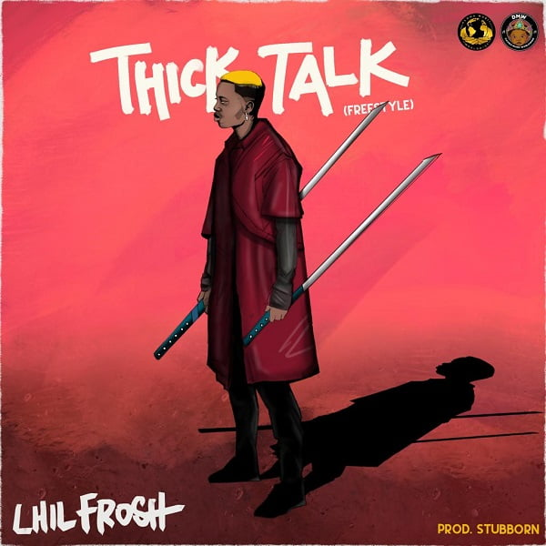 Lil Frosh - Thick Talk (Freestyle) Mp3 Download