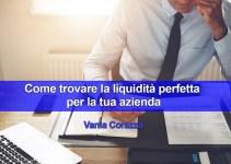Come trovare la liquidità perfetta per la tua azienda