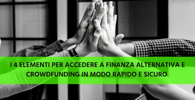 I 4 elementi per accedere a finanza alternativa e crowdfunding in modo rapido e sicuro