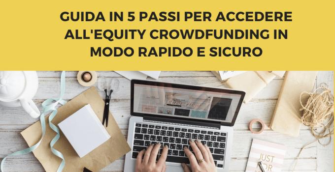 Guida in 5 passi per accedere all'equity crowdfunding in modo rapido e sicuro