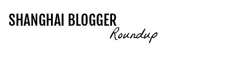 ShanghaiBloggerRoundup