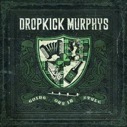 Dropkick Murphys – Going Out in Style