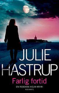 JULIE HASTRUP_Farlig fortid_FORSIDE.indd