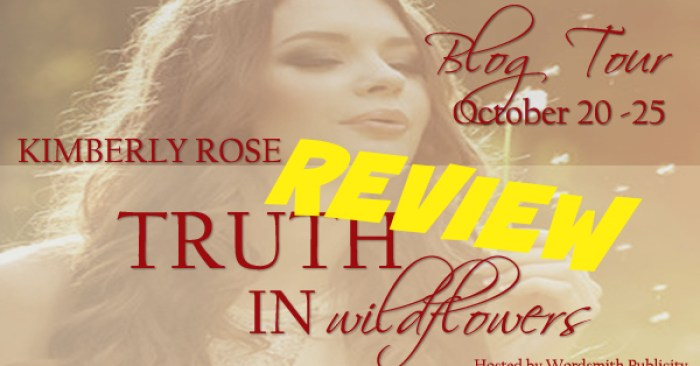 ARC REVIEW • DANA & GIVEAWAY: TRUTH IN WILDFLOWERS by Kimberly Rose