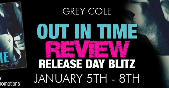 REVIEW & GIVEAWAY: Out In Time By Grey Cole