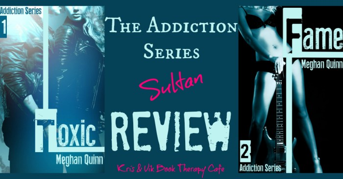 REVIEW: THE ADDICTION SERIES: TOXIC & FAME by Meghan Quinn