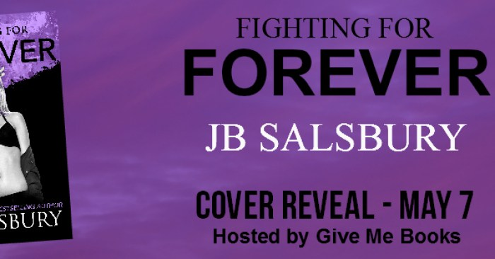 Cover Reveal & Giveaway: Fighting For Forever by JB Salsbury