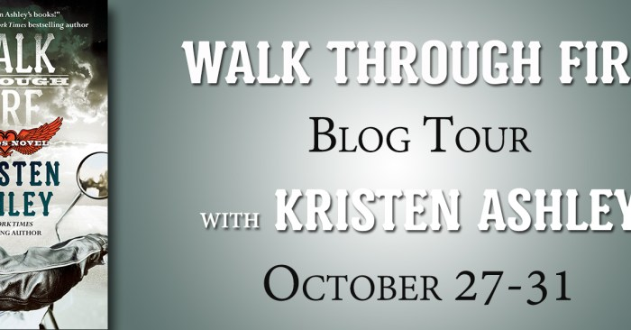 REVIEW, EXCERPT AND GIVEAWAY: WALK THROUGH FIRE by Kristen Ashley