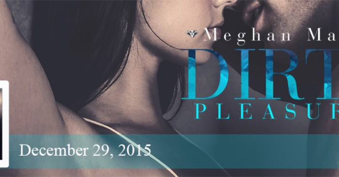RELEASE BLITZ: DIRTY PLEASURES by Meghan March
