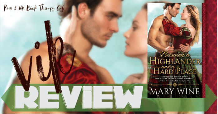 REVIEW, EXCERPT & GIVEAWAY: BETWEEN A HIGHLANDER AND A HARD PLACE by Mary Wine