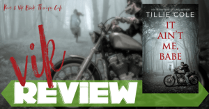 REVIEW: IT AIN'T ME, BABE by Tillie Cole