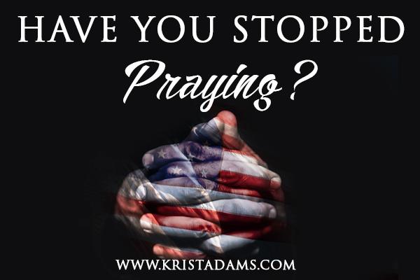 Have you stopped praying
