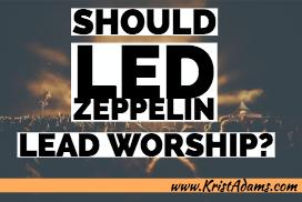 Should Led Zeppelin Lead Worship_