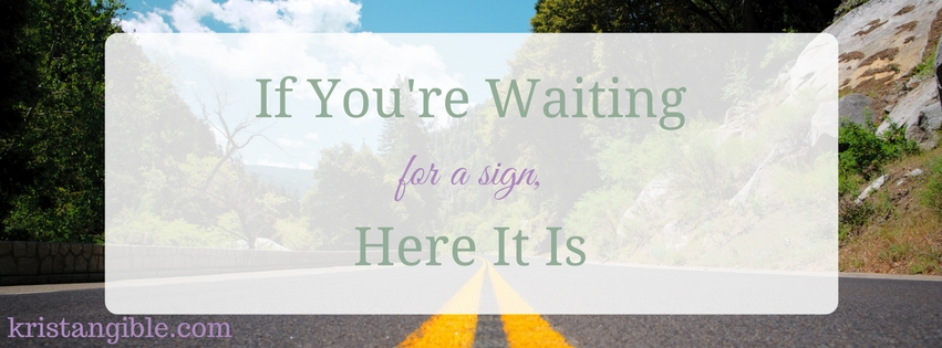 if you're waiting for a sign, here it is