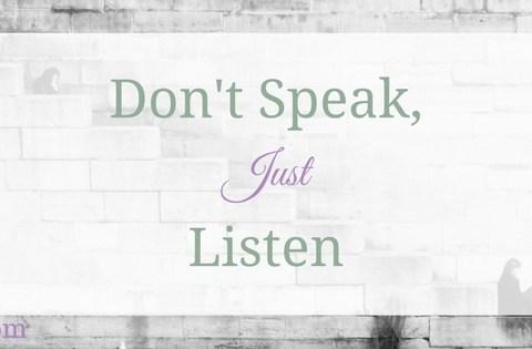 don't speak just listen