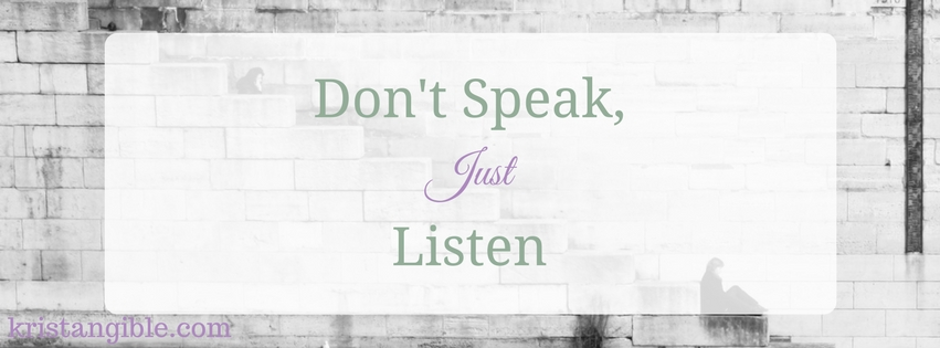 don't speak just listen