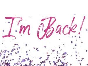 I'm Back (plus GIVEAWAY!)