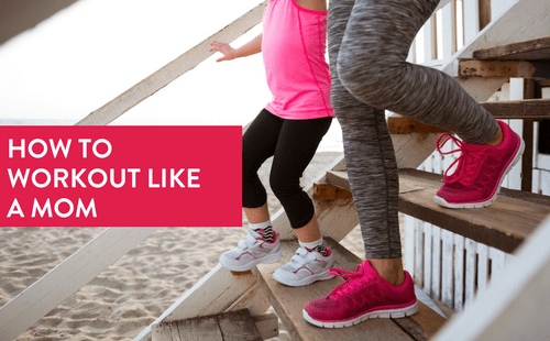 How to Workout Like a Mom
