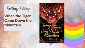 Read more about the article Fantasy Friday: When the Tiger Came Down the Mountain by Nghi Vo